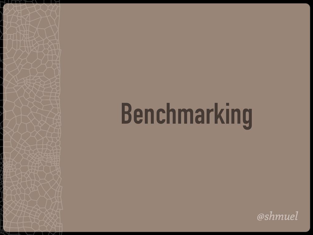 @shmuel Benchmarking