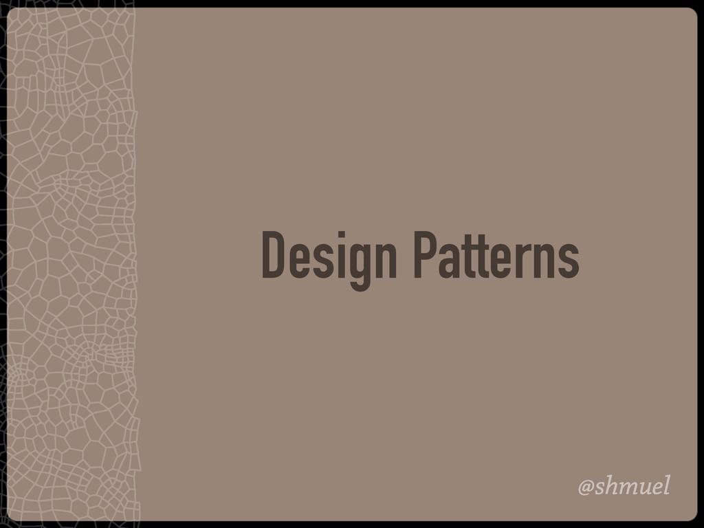 @shmuel Design Patterns
