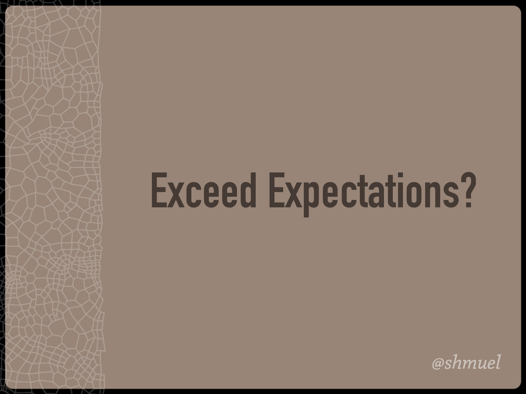 @shmuel Exceed Expectations?