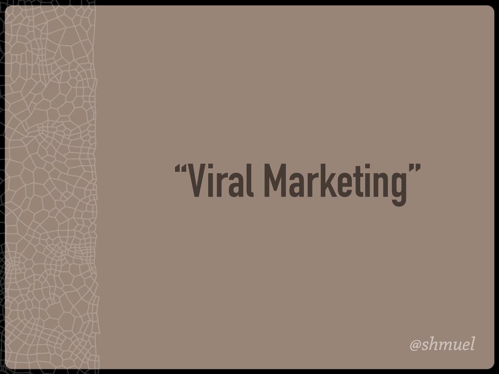"@shmuel ""Viral Marketing"""