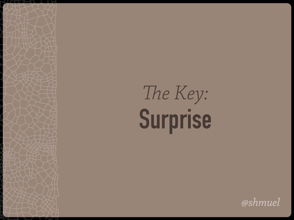 @shmuel The Key: Surprise