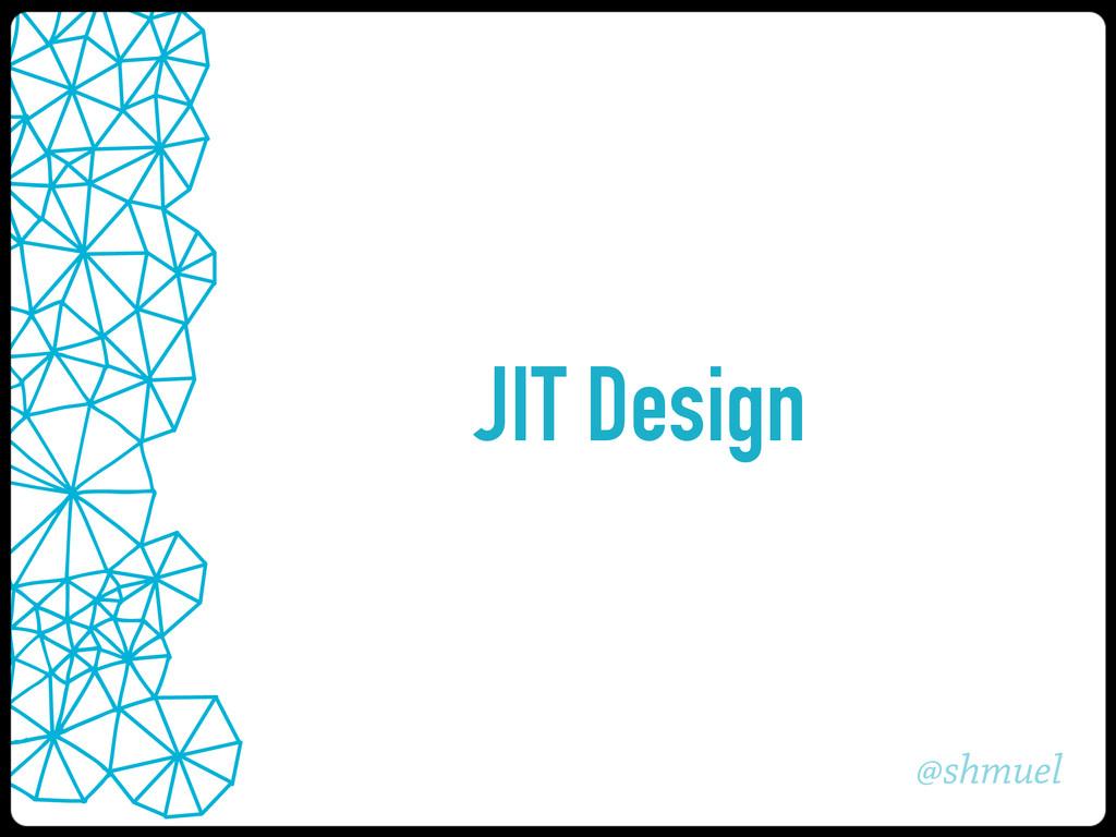 @shmuel JIT Design