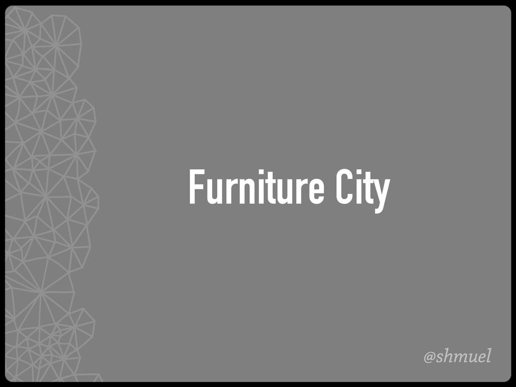 @shmuel Furniture City