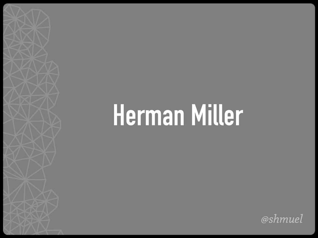@shmuel Herman Miller