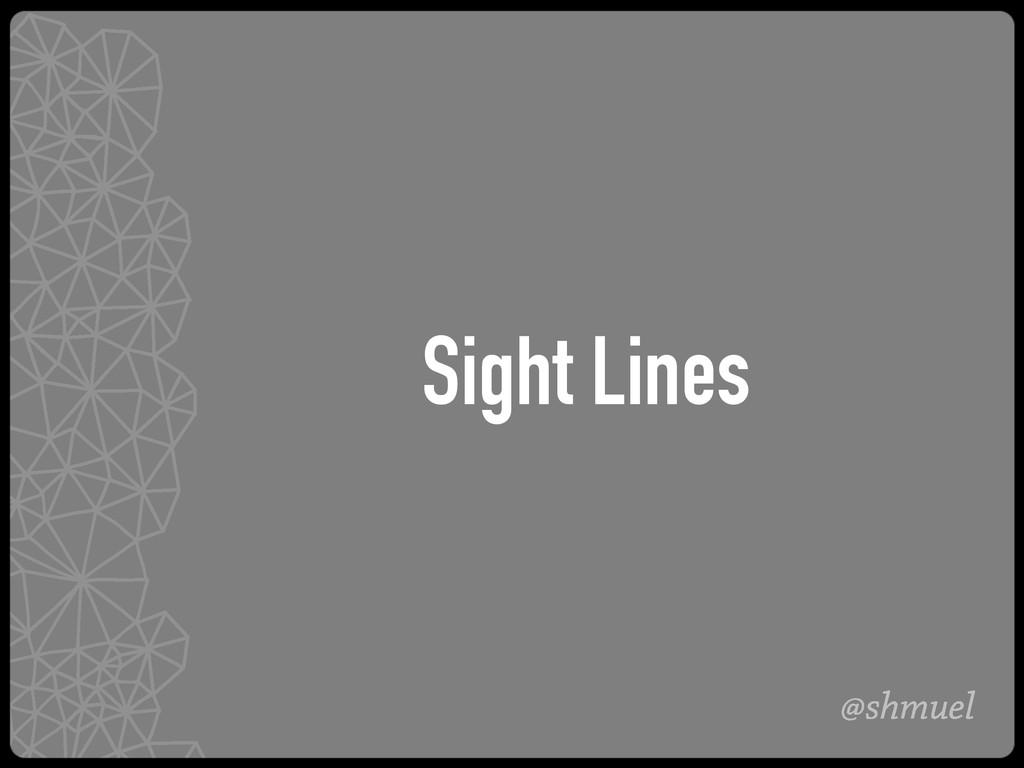 @shmuel Sight Lines