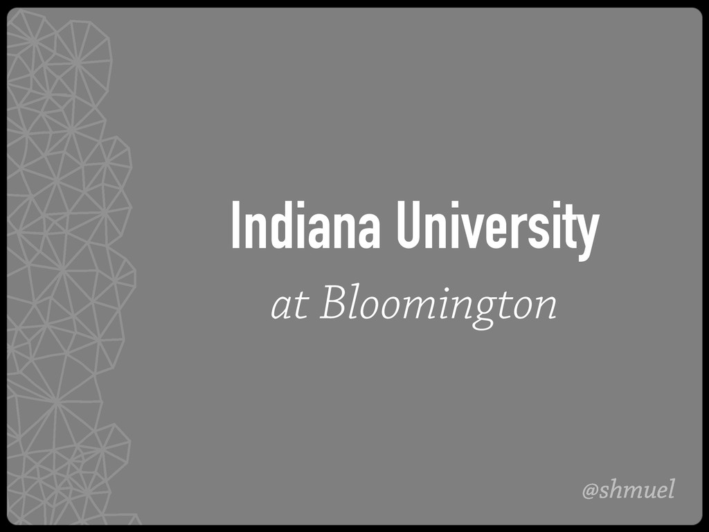 @shmuel Indiana University at Bloomington