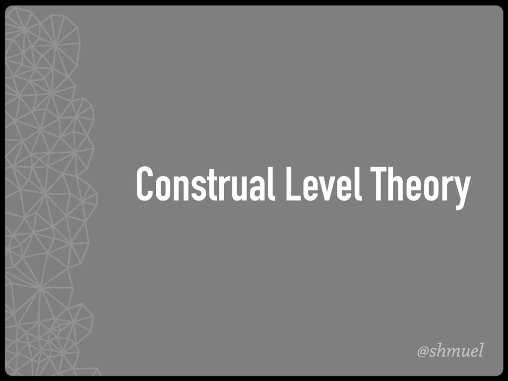 @shmuel Construal Level Theory