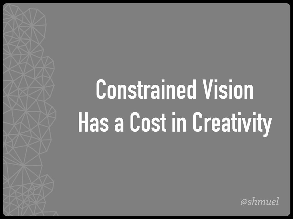 @shmuel Constrained Vision Has a Cost in Creati...
