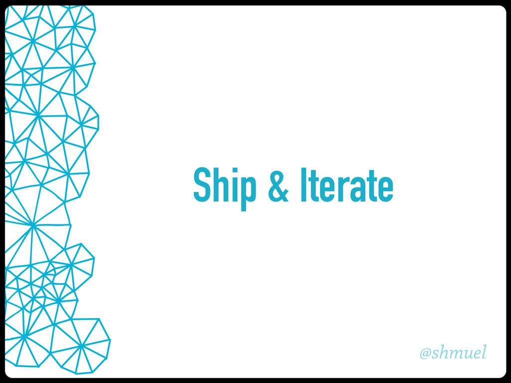 @shmuel Ship & Iterate