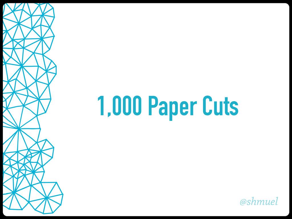 @shmuel 1,000 Paper Cuts