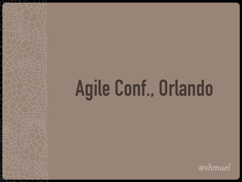 @shmuel Agile Conf., Orlando