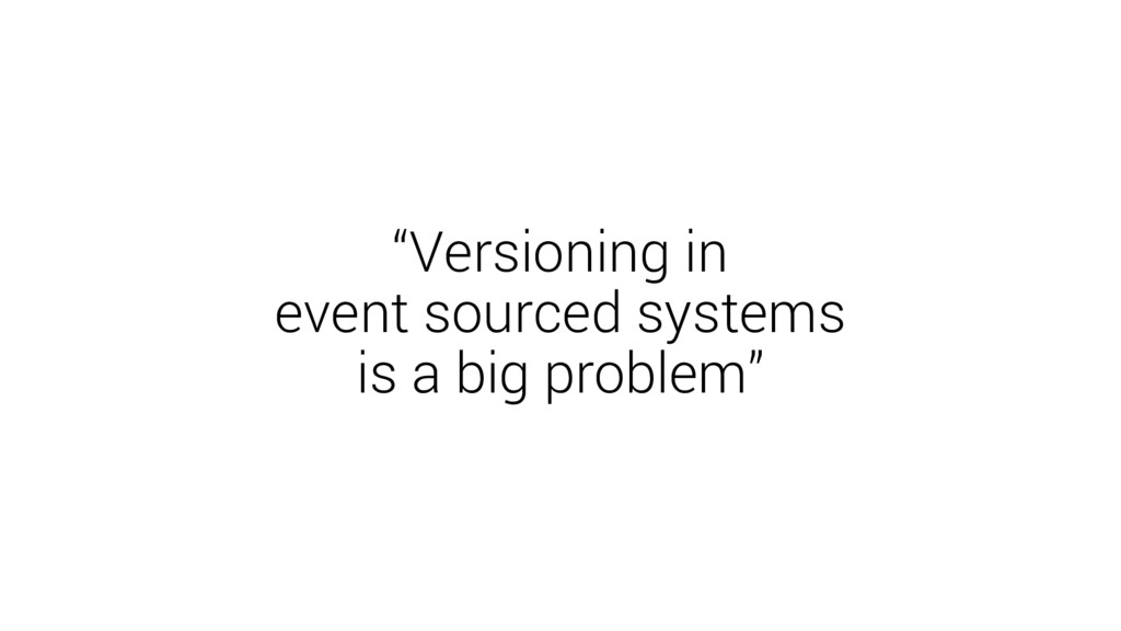 """Versioning in event sourced systems is a big p..."