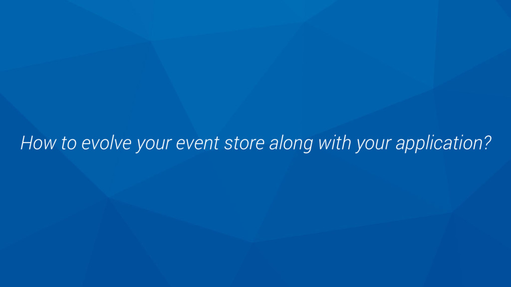 How to evolve your event store along with your ...