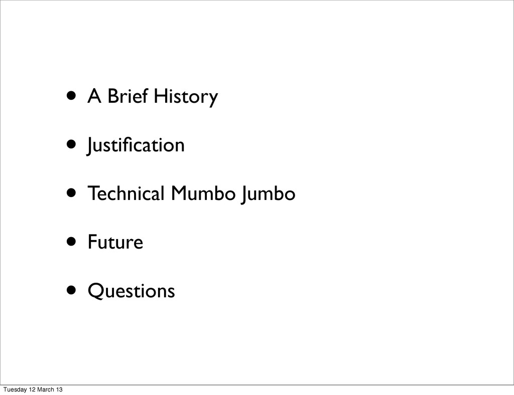 • A Brief History • Justification • Technical Mu...
