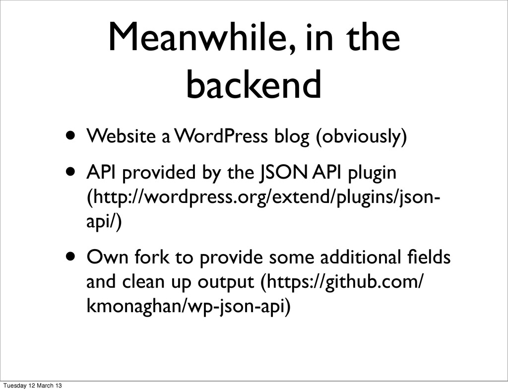 Meanwhile, in the backend • Website a WordPress...