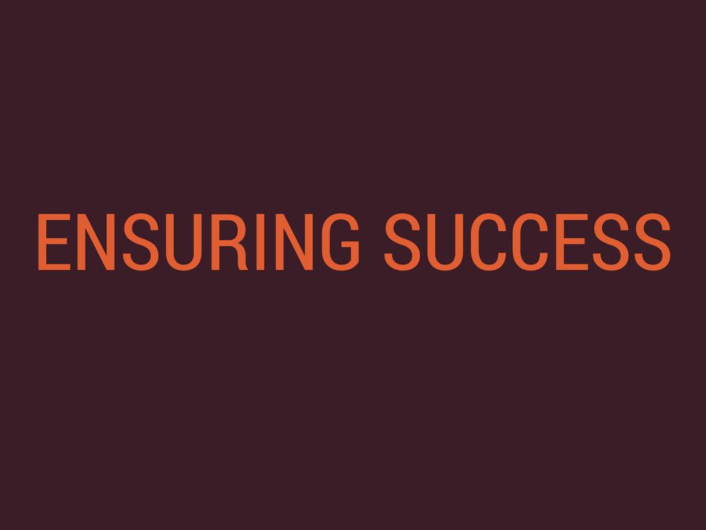 ENSURING SUCCESS