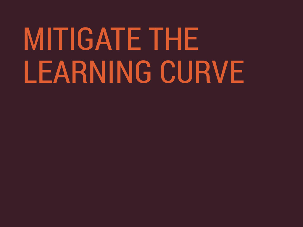 MITIGATE THE LEARNING CURVE