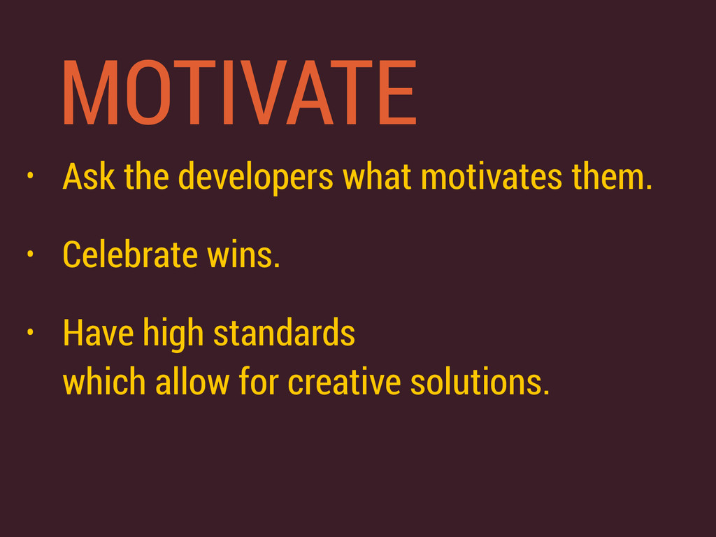 MOTIVATE • Ask the developers what motivates th...