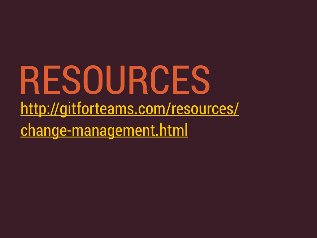 RESOURCES http://gitforteams.com/resources/ cha...