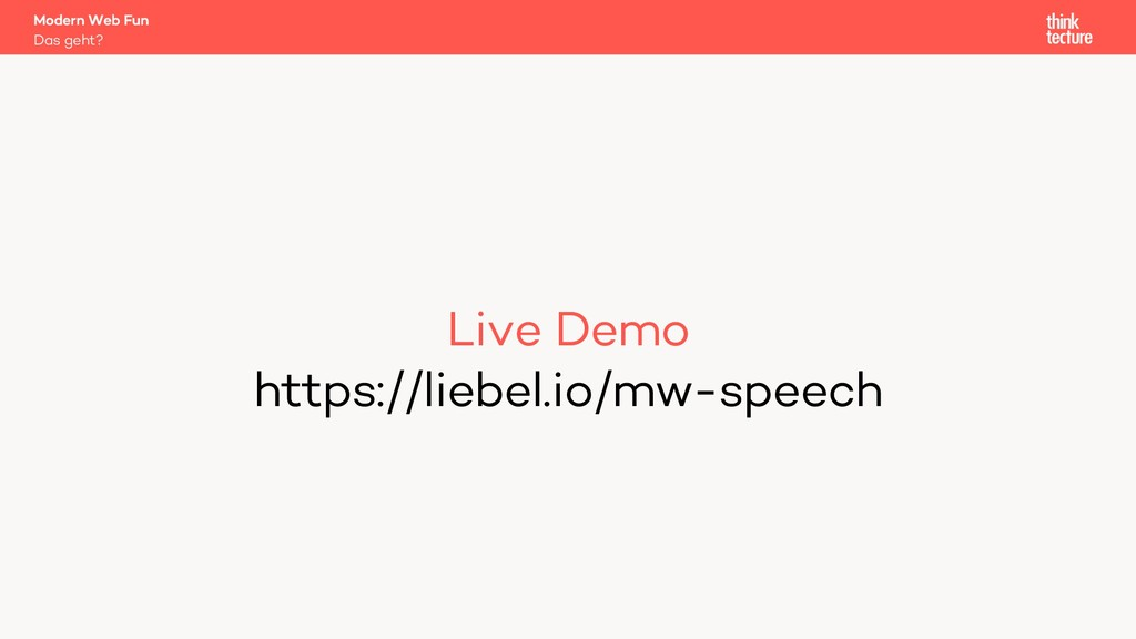 Live Demo https://liebel.io/mw-speech Das geht?...