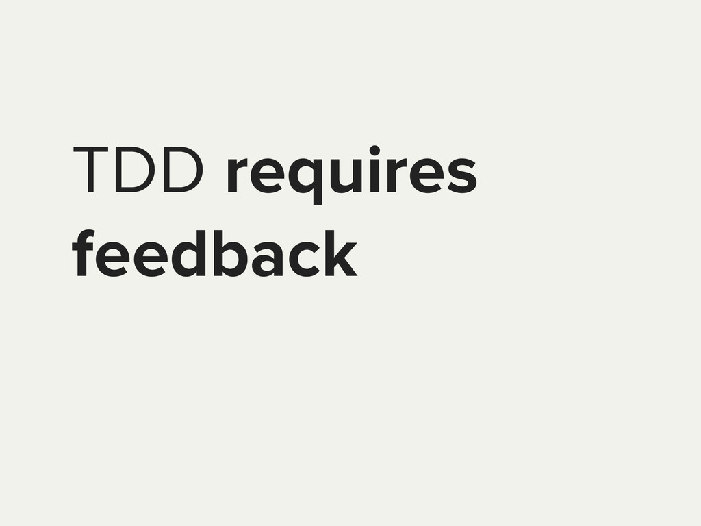 TDD requires feedback