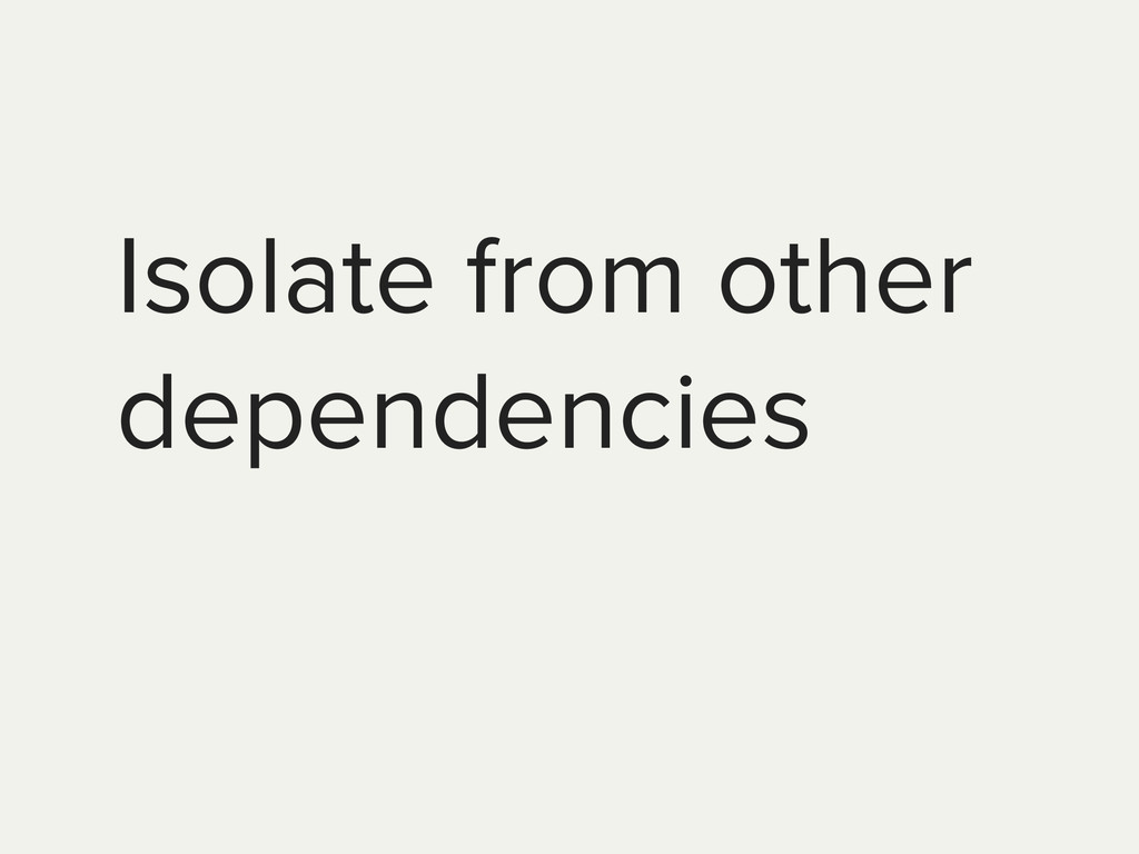 Isolate from other dependencies