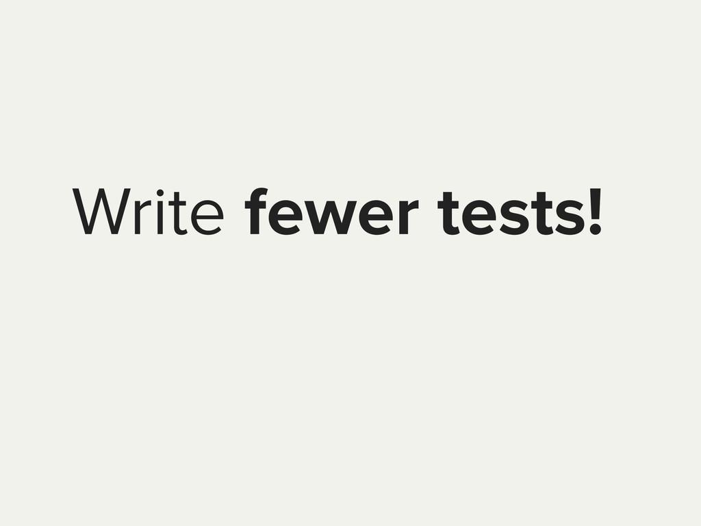Write fewer tests!
