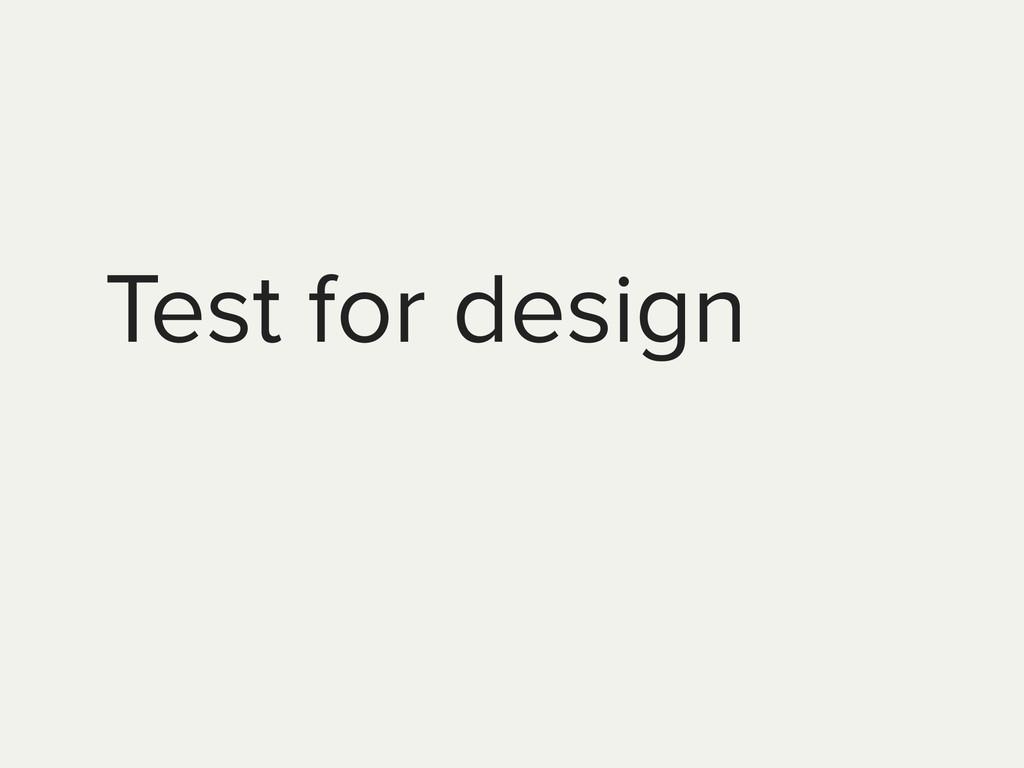 Test for design