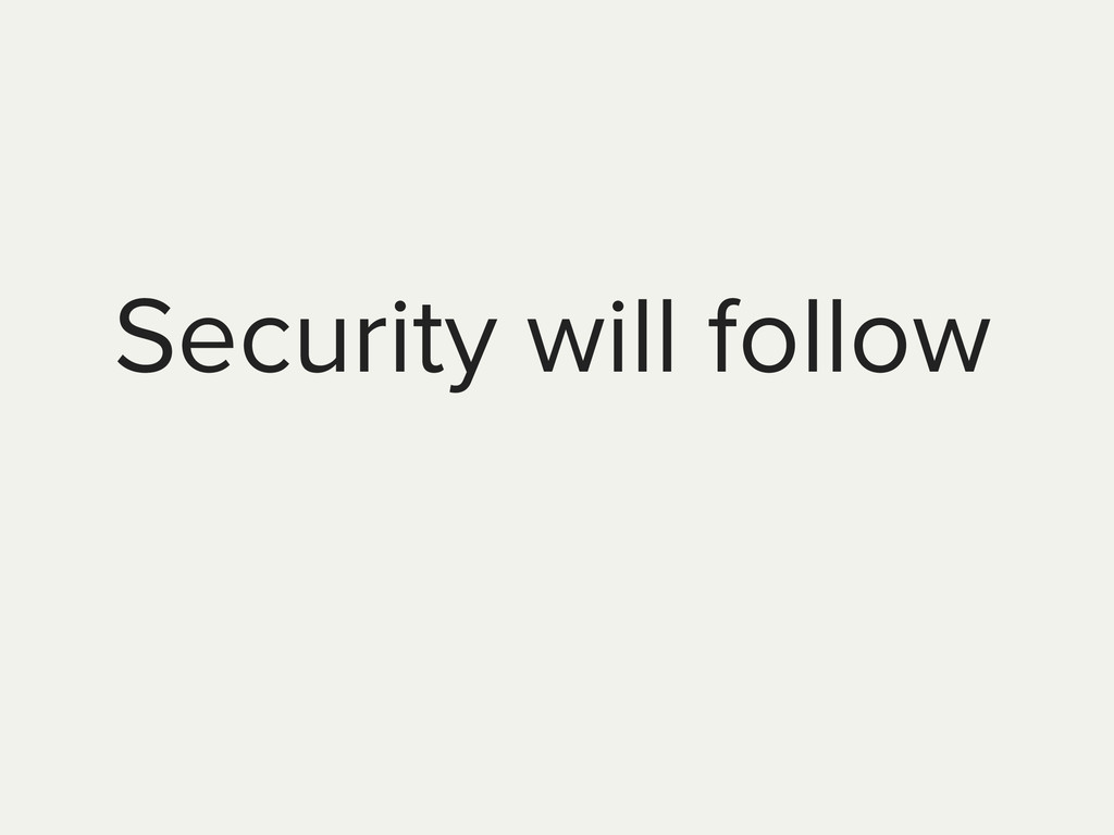 Security will follow