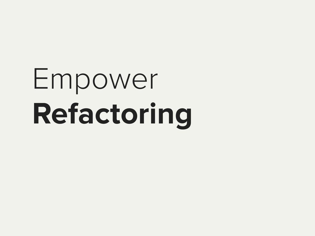 Empower Refactoring