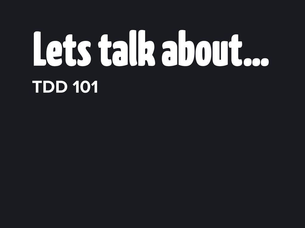 Lets talk about… TDD 101