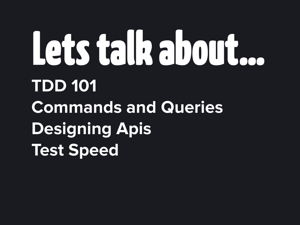 Lets talk about… TDD 101 Commands and Queries D...
