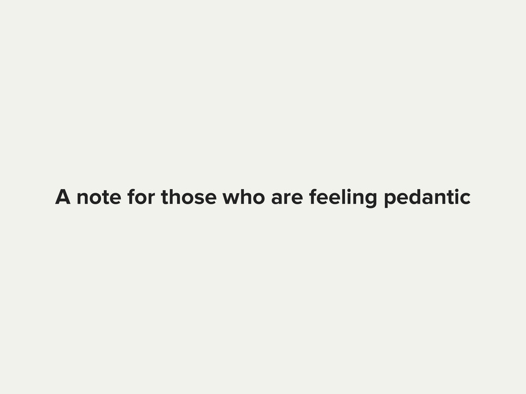 A note for those who are feeling pedantic
