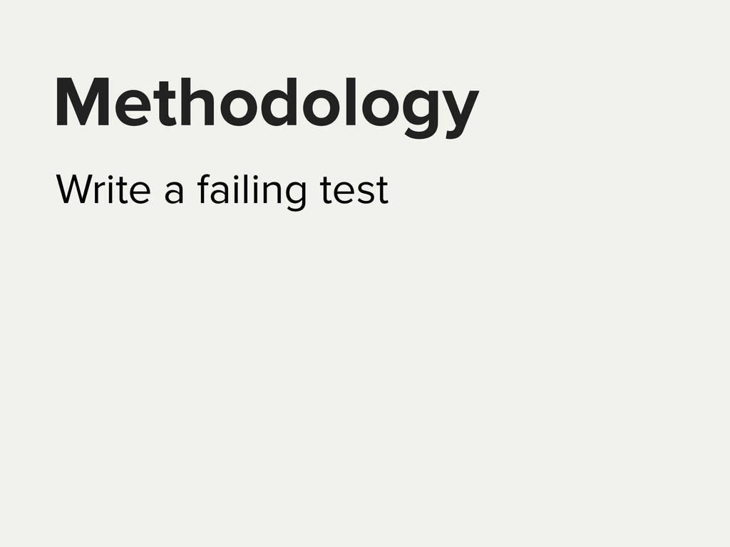 Methodology Write a failing test