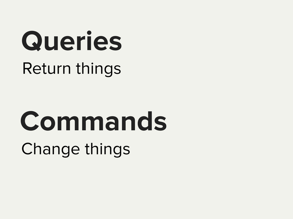 Queries Commands Return things Change things