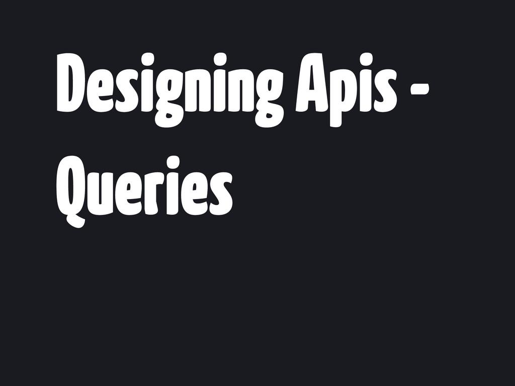 Designing Apis - Queries
