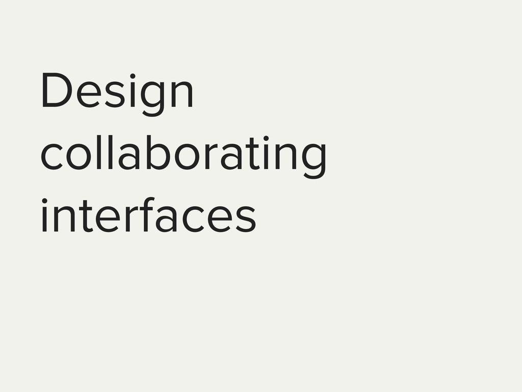 Design collaborating interfaces