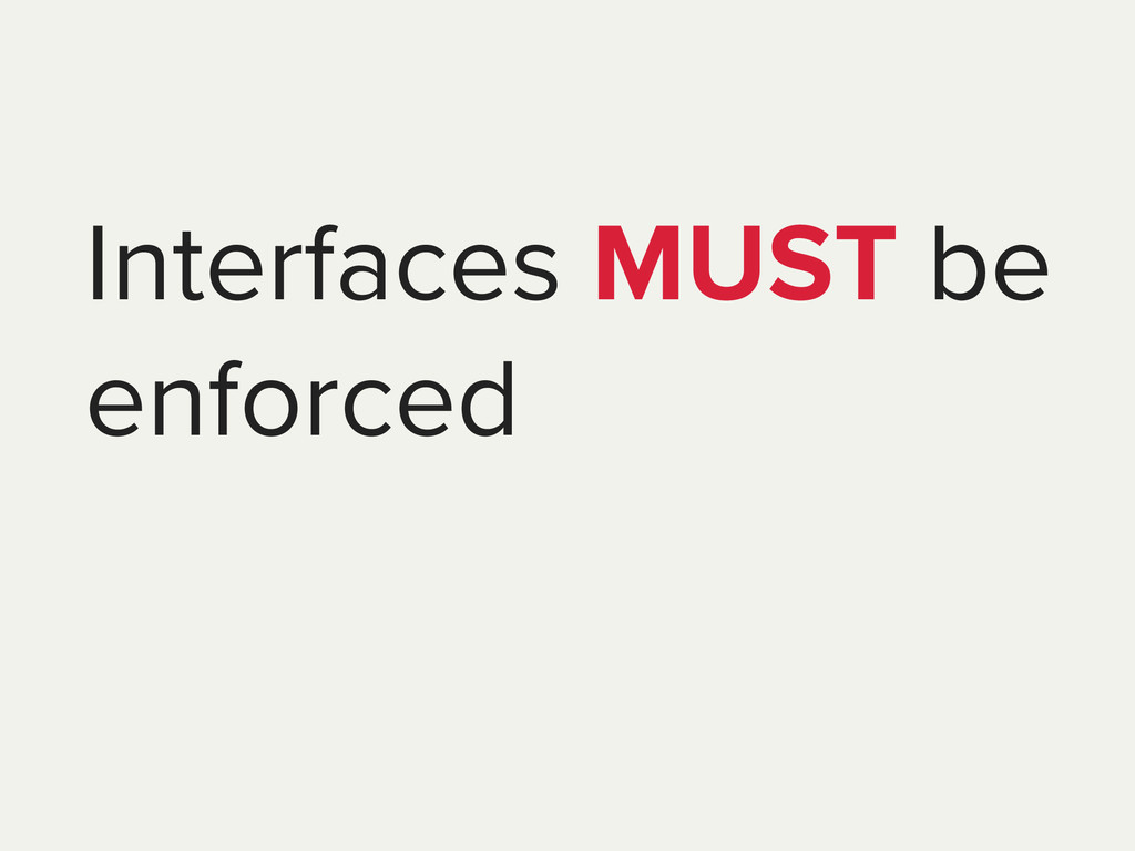 Interfaces MUST be enforced