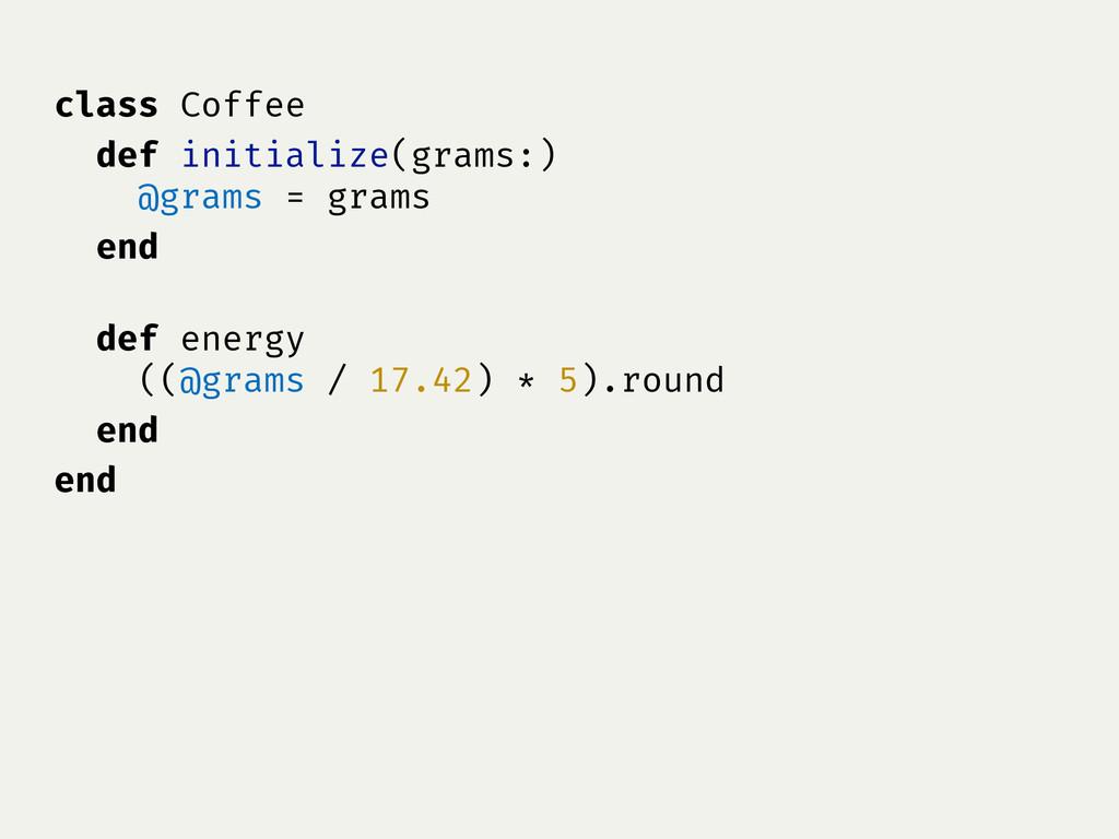 class Coffee def initialize(grams:) @grams = gr...