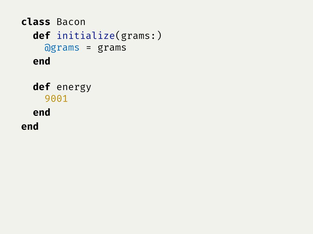 class Bacon def initialize(grams:) @grams = gra...