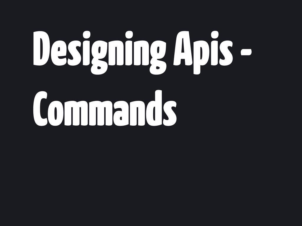 Designing Apis - Commands