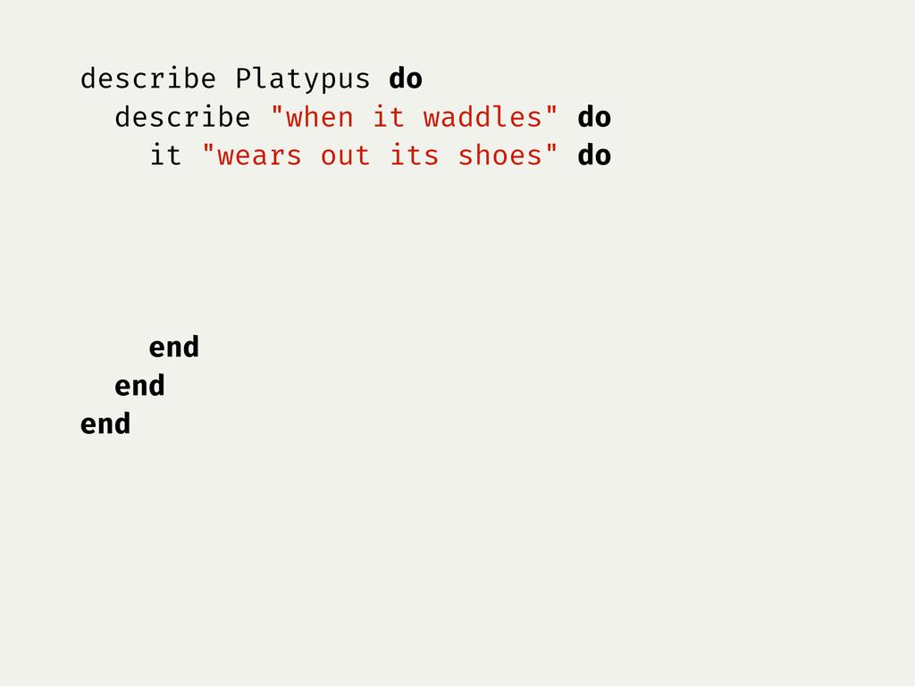 """describe Platypus do describe """"when it waddles""""..."""