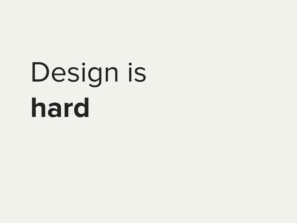 Design is hard