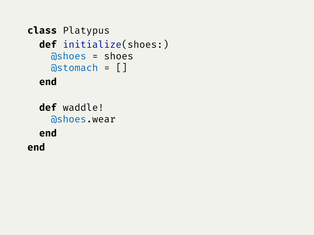 class Platypus def initialize(shoes:) @shoes = ...