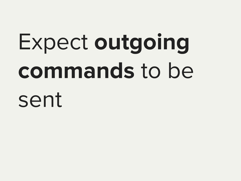 Expect outgoing commands to be sent