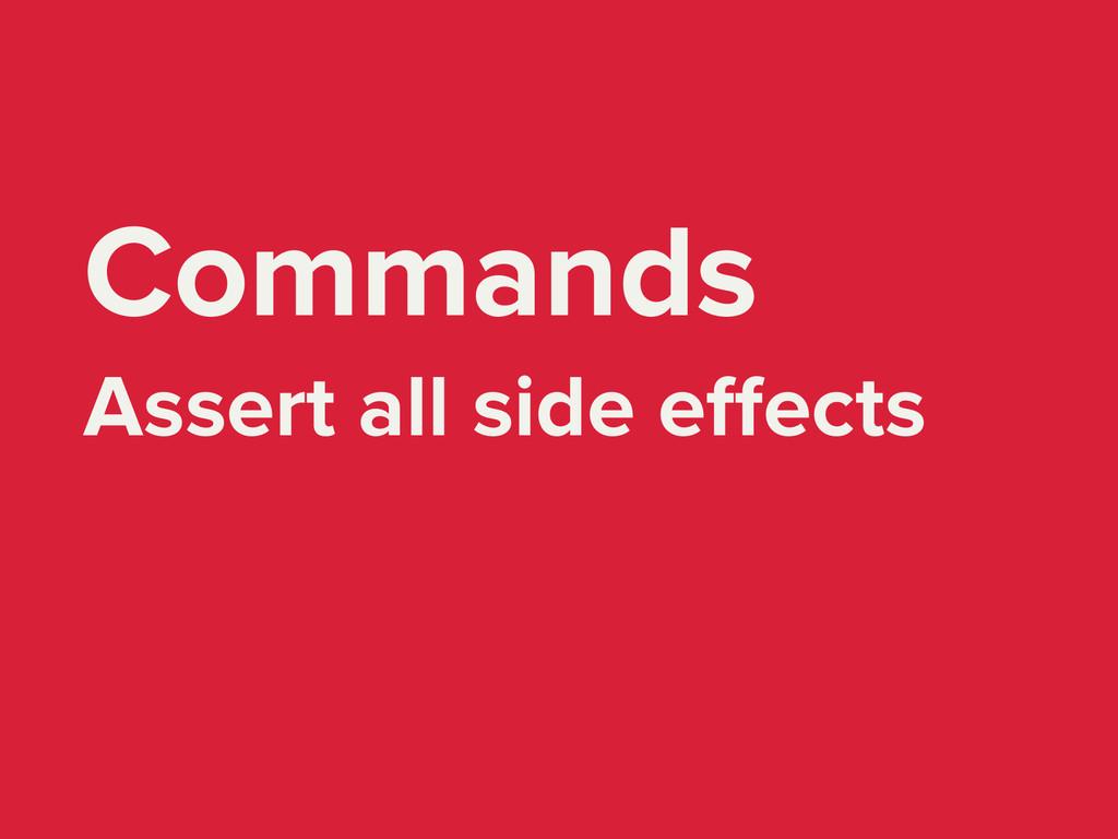 Commands Assert all side effects