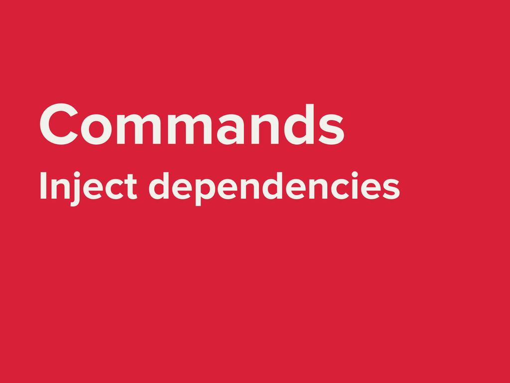 Commands Inject dependencies