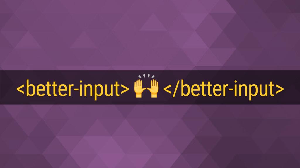 <better-input>  </better-input>