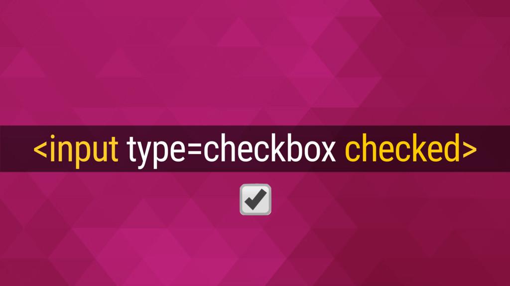 <input type=checkbox checked>