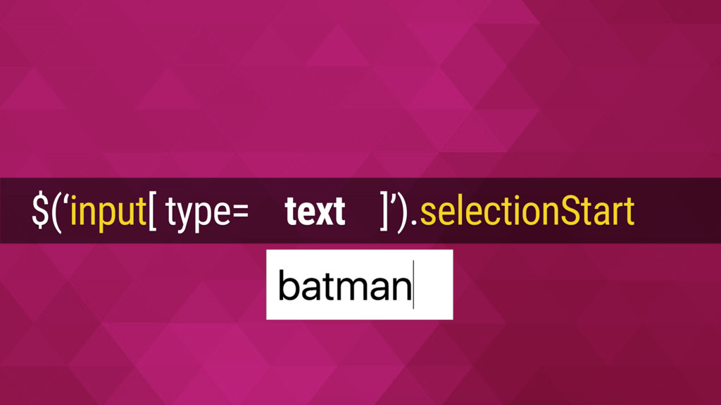 $('input[ type= text ]').selectionStart = 4